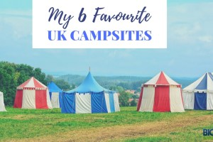 The 6 Best UK Campsites (As Voted By Me!)