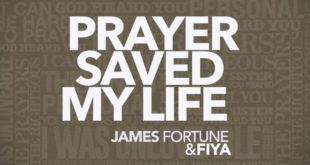 James Fortune - Prayer Saved My Life