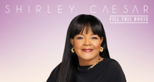"Shirley Caesar Releases New Album ""Fill This House"" Available Now! 