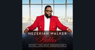 Hezekiah Walker Unveils New Album Azusa The Next Generation 2 – Better, Pre-order available now!