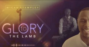 "Micah Stampley Releases Powerful Worship Ballad ""Glory to the Lamb"" 