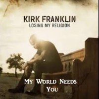 """My World Needs You"" by Kirk Franklin feat. Sarah Reeves, Tasha Cobbs, Tamela Mann"