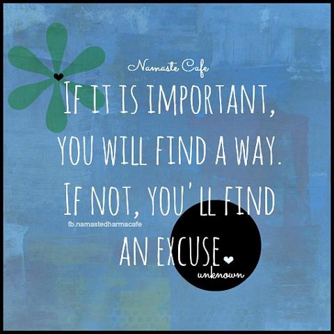 If it's important to you, you'll find a way...