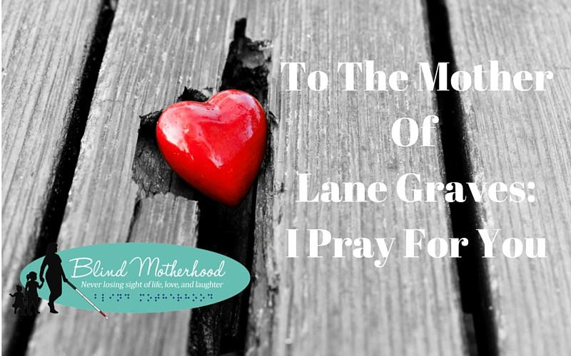 To the Mother of Lane Graves: I Pray For You
