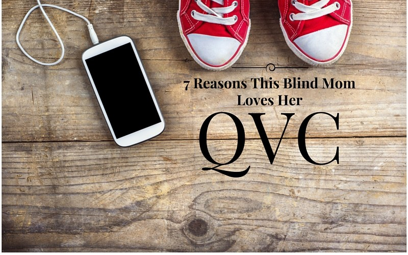 """""""7"""" Reasons This Blind Mom Loves Her QVC"""