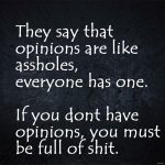 opinions are like assholes