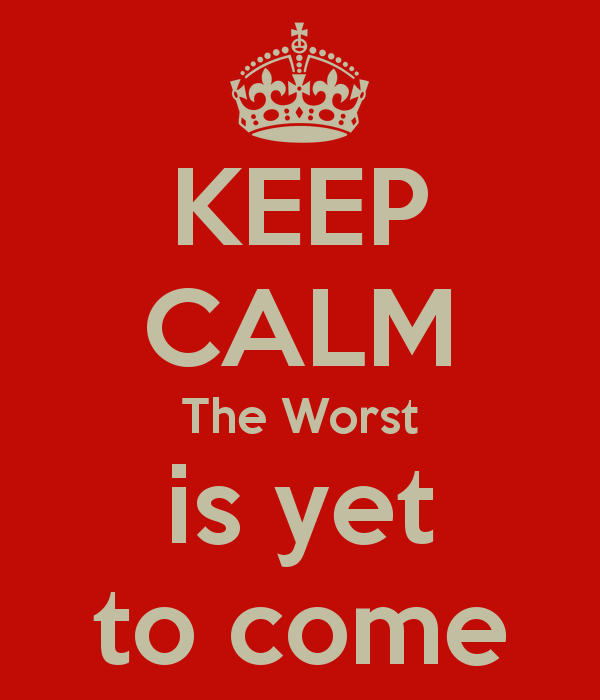 keep-calm-the-worst-is-yet-to-come-21