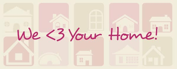 We Love Your Home!