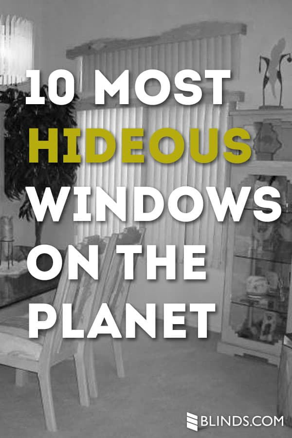 10 Most Hideous Windows on the Planet - Blinds.com