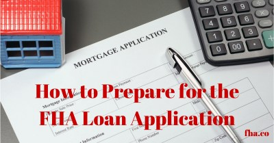 2018 How to Prepare for the FHA Loan Application - FHA.co