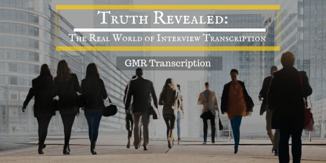 Truth Revealed - The Real World of Interview Transcription