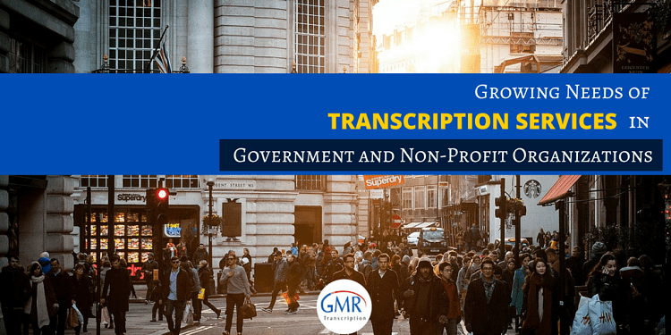 Growing Needs of Transcription Services in Government and Non-Profit Organizations