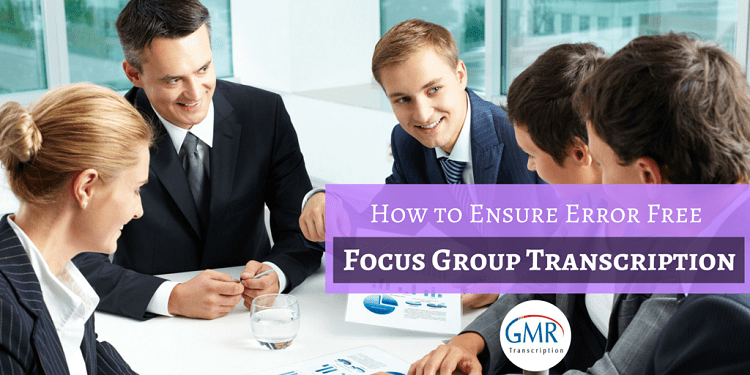 How to Ensure Error Free Focus Group Transcription