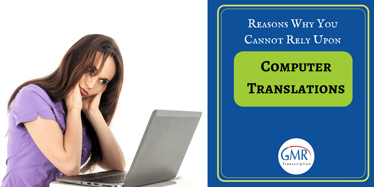 8 Reasons Why You Cannot Rely Upon Computer Translations