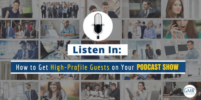 Listen In- How to Get High-Profile Guests on Your Podcast Show