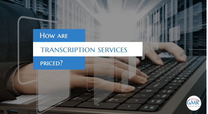 How are transcription services priced?