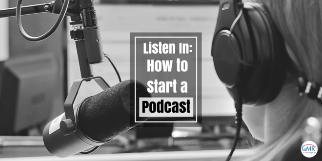 Listen In- How to Start a Podcast
