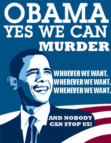 Yes we can murder whoever we want, wherever we want, whenever we want