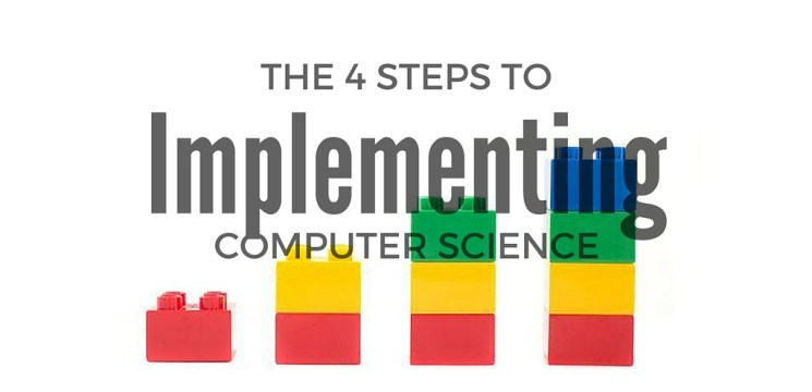 The 4 Steps to Implementing Computer Science in Elementary School