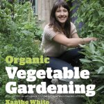 Book Release - Organic Vegetable Gardening Xanthe White