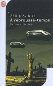 A rebrousse-temps (Philip K. Dick)