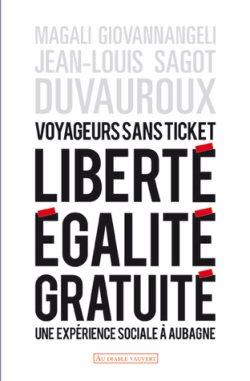 Voyageurs sans ticket, Liberté, égalité, gratuité - Une expérience sociale à Aubagne (Jean-Louis Sagot-Duvauroux, Magali Giovannangeli)