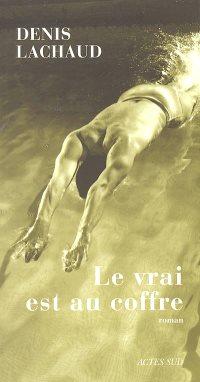 Le vrai est au coffre (Denis Lachaud)