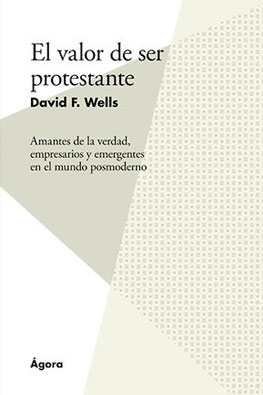 el-valor-de-ser-protestante-david-wells