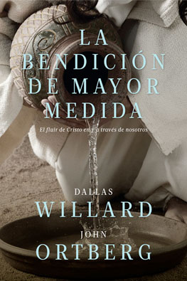 la-bendicion-de-mayor-medida-willard-ortberg