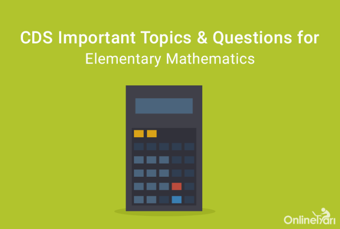 CDS Elementary Mathematics Important Topics and Questions