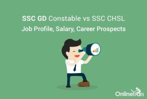 SSC GD Constable vs SSC CHSL: Job Profile, Salary, Career Prospects