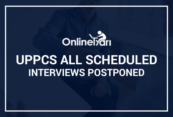 UPPCS All Scheduled Interviews Postponed