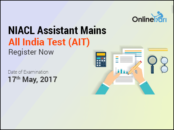 NIACL Assistant Mains All India Test (AIT)| May 17, 2017: Apply Now