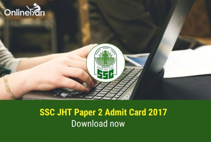 SSC JHT Paper 2 Admit Card 2017: Download now