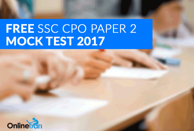 SSC CPO Paper 2 Mock Test Series 2017: Attempt Practice Set for Free
