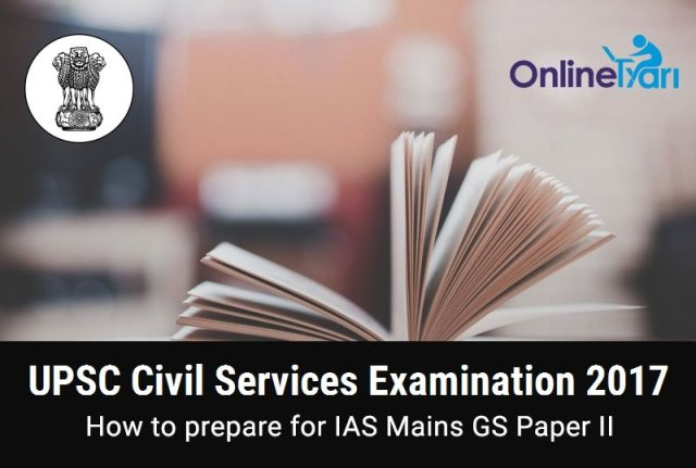 How to Prepare for UPSC IAS Mains 2017 GS Paper 2
