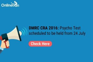 DMRC CRA 2016: Psycho Test scheduled to be held from 24 July