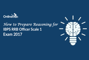 How to Prepare Reasoning for IBPS RRB Officer Scale 1 Exam 2017