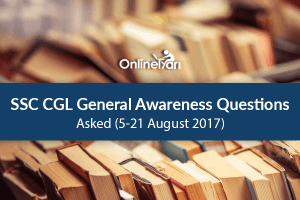 SSC CGL General Awareness Questions Asked (5-21 August 2017)