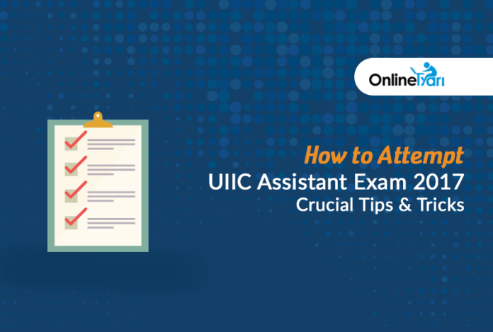 How to Attempt UIIC Assistant Exam 2017: Crucial Tips & Tricks