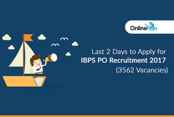 Last 2 Days to Apply for IBPS PO Recruitment 2017 (3562 Vacancies)