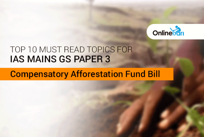 Top 10 Must Read Topics for IAS Mains GS Paper 3 | Compensatory Afforestation Fund Bill