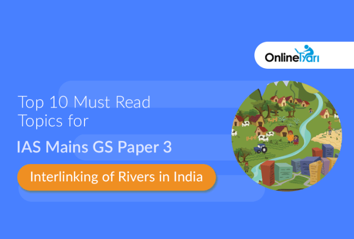 Top 10 Must Read Topics for IAS Mains GS Paper 3 |Interlinking of Rivers in India