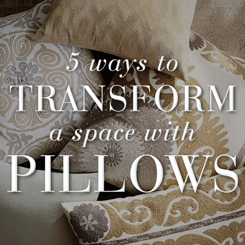 5 Ways to Transform a Space with Pillows