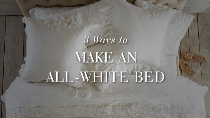 3 Ways to Make an All-White Bed