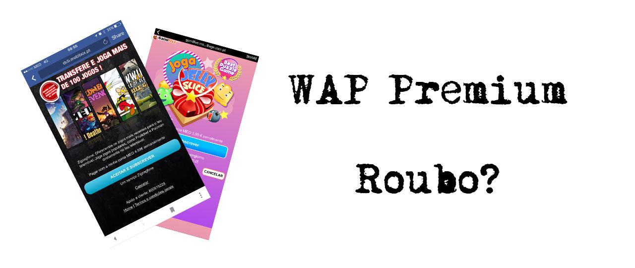 Não é roubo mas está lá perto! O que é o WAP Premium?