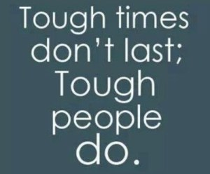 Tough times dont last