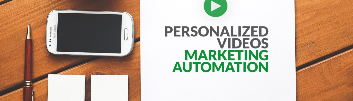 Personalized Video Can Power Up Marketing Automation