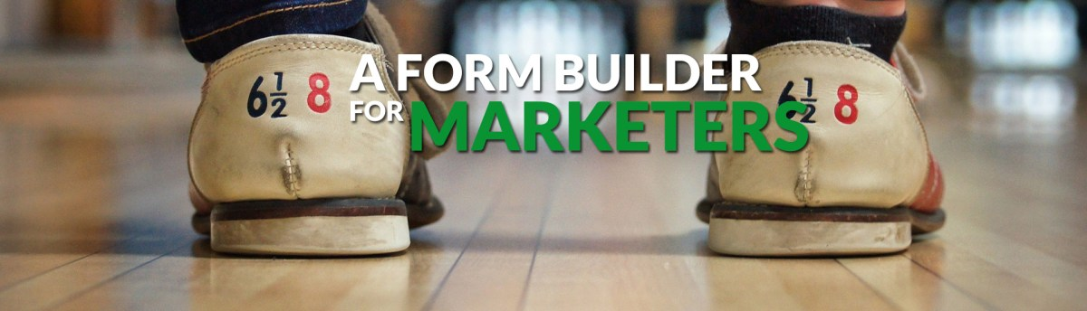 A form builder for marketers