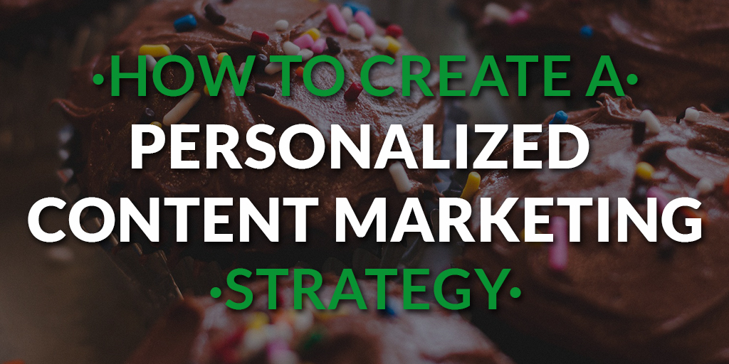 How to create a personalized content marketing strategy